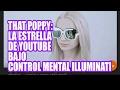 THAT POPPY: LA ESTRELLA DE YOUTUBE BAJO CONTROL MENTAL ILLUMINATI