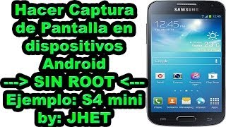 Hacer Captura de Pantalla en dispositivos Android / SIN ROOT / Ejemplo: S4 mini / JHET