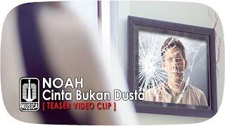 NOAH Cinta Bukan Dusta Teaser Video Clip