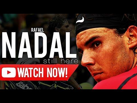 Rafael Nadal - I'm still here  ᴴᴰ