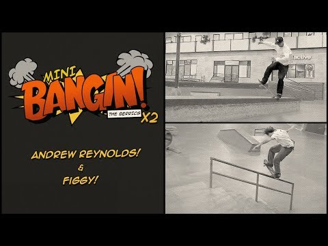 Andrew Reynolds & Figgy - Mini Bangin!
