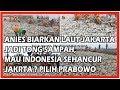Anies Biarkan Laut Jakarta Jadi Tong Sampah, Mau Indonesia Sehancur Jakarta? Pilih Prabowo!