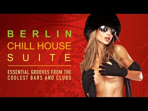 BERLIN Chill House Suite ✭ Essential Grooves from the Coolest Bars & Clubs