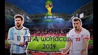 Top 5 Goals of FIFA World Cup 2014
