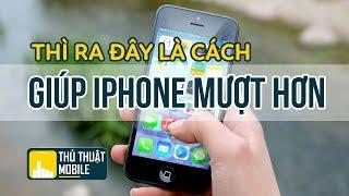 Thì ra đây là cách giúp iPhone mượt hơn | Thủ thuật mobile