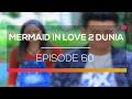 Mermaid In Love 2 Dunia   Episode 60
