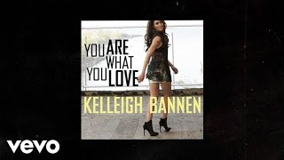 Kelleigh Bannen - You Are What You Love (Audio)