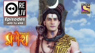 Weekly ReLIV - Vighnaharta Ganesh - 15th July To 19th July 2019 - Episodes 495 To 498