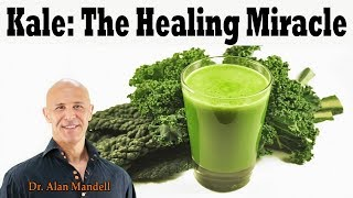 KALE: The Healing Miracle Properties to a Long Healthy Life - Dr. Alan Mandell, DC