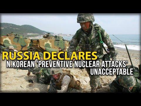 RUSSIA DECLARES N.KOREAN 'PREVENTIVE NUCLEAR ATTACKS' UNACCEPTABLE