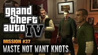 GTA 4 - Mission #37 - Waste Not Want Knots (1080p)