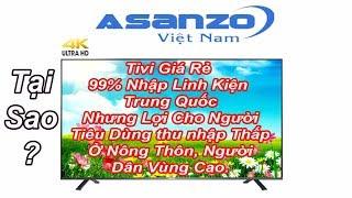 Asanzo Nhập 99% Linh Kiện Trung Quốc - Niềm Tin Hàng Việt Nam chất lượng cao nay còn đâu