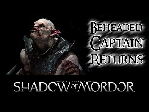 Middle-Earth: Shadow of Mordor - Beheaded Captain Returns