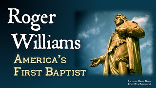Roger Williams America 39 S First Baptist Religious Freedom In Colonial New England Part Ii