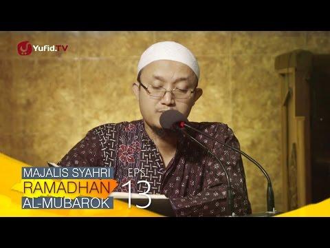 Kajian Kitab: Majalis Syahri Ramadhan Al Mubarok Eps. 13 - Ustadz Aris Munandar