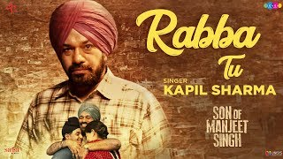 Kapil Sharma - Rabba Tu (Full Song) | Gurpreet Ghuggi | Son Of Manjeet Singh | New Punjabi Song 2018