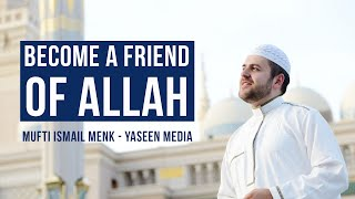 Become A Friend Of Allah – Mufti Ismail Menk – Yaseen Media