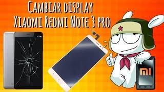 Cómo cambiar  pantalla lcd display Xiaomi Redmi Note 3 Pro. Tutorial completo