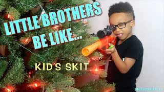 LITTLE BROTHERS BE LIKE... ( KIDS SKIT BY SKITS4SKITTLES)