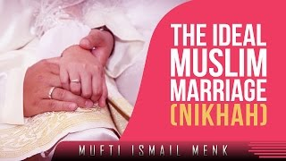 The Ideal Muslim Marriage (Nikhah)? Must Watch ? by Mufti Ismail Menk ? TDR Production