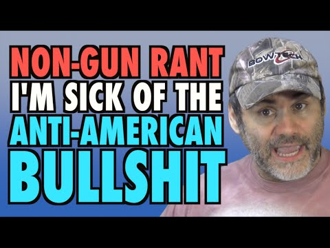 Non-Gun Rant: Sick of the Anti-American Bullshit!