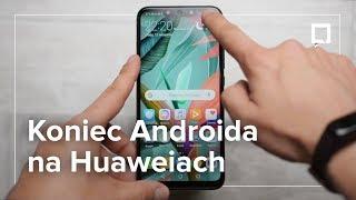 A więc wojna: HUAWEI BEZ Google Play i aktualizacji ANDROIDA