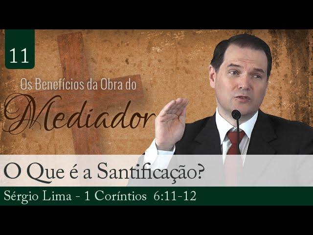 11. O Que é a Santificação? - Sérgio Lima
