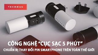 """Công nghệ """"Cục sạc 5 phút"""" chuẩn bị thay đổi pin smartphone trên toàn thế giới."""