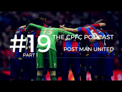 The CPFC Podcast | #19 | PART 1 | Post Manchester United | F.A Cup