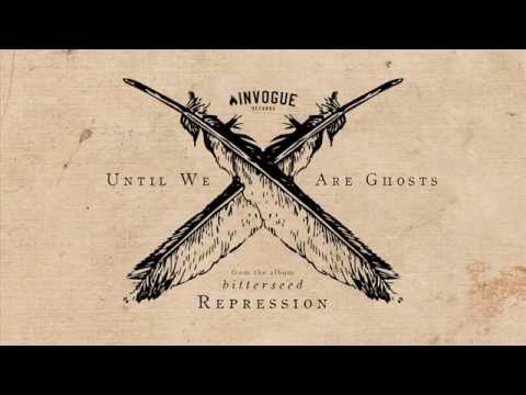 Until We Are Ghosts - Repression