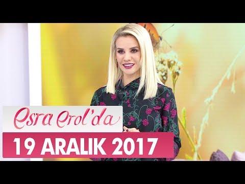Esra Erol'da 19 Aralık 2017 Salı - Tek Parça