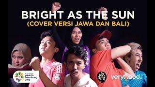 Bright As The Sun [ Versi Jawa & Bali ] - Asian Games 2018