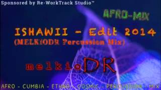 AFRo - ISHAWII (melkioDR Percussion Mix) Edit 2014