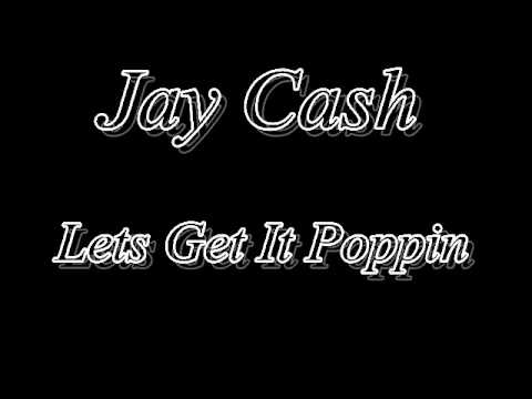 Jay Cash - Lets Get It Poppin'