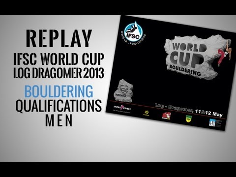 IFSC Climbing World Cup Log Dragomer 2013 - Bouldering - Replay Qualifications Men