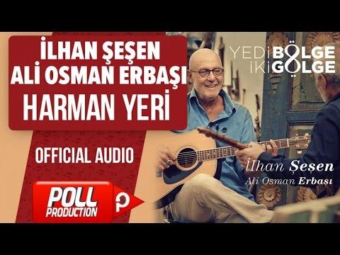 İlhan Şeşen, Ali Osman Erbaşı - Harman Yeri - ( Official Audio )