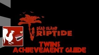 Dead Island_ Riptide - Twins Achievement Guide