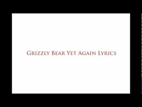 Grizzly Bear Yet Again Lyrics
