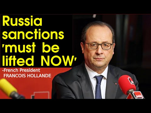 RUSSIA SANCTIONS 'MUST BE LIFTED NOW' :French President FRANCOIS HOLLANDE | Politics