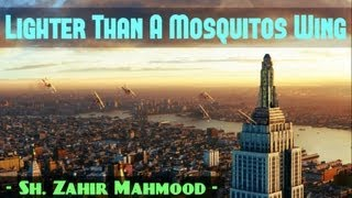 Lighter Than A Mosquito's Wing? Powerful Speech ? by Sheikh Zahir Mahmood ? The Daily Reminder