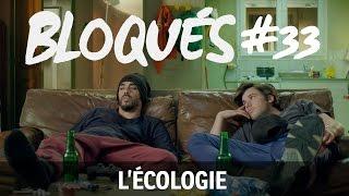 Bloqués #33 - L'écologie