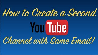 How to Create a Second YouTube Channel with Same Email - 2017