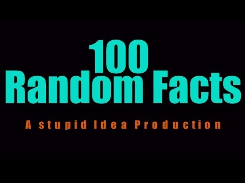 100 Random facts that you probably didn't know in Ten minutes. * * * * * We will be getting some new equipment soon, so we hope to have allot of new videos uploaded soon. Video's like, Gopro...