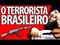 O TERRORISTA BRASILEIRO