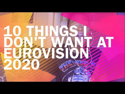 10 Things I Don't Want At Eurovision 2020 [Alesia Michelle]