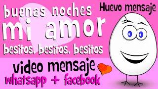Buenas Noches Mi Amor | Besos Besitos | Video Para Compartir En Whatsapp Facebook - Huevo Mensaje