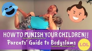 Spanking Alternative: How to Effectively Punish Your Kids with Bodyslams