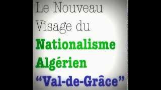 """Le Nouveau Visage du  Nationalisme Algérien """"Val-de-Grâce"""""""