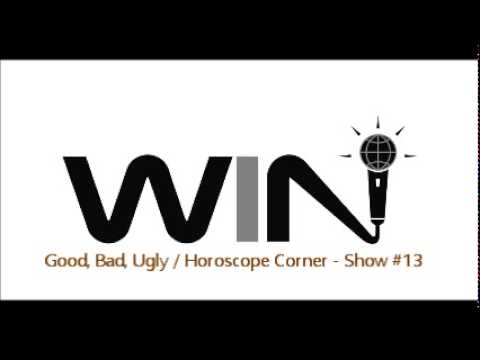 WIN Show 13 - GOOD, BAD, UGLY and HOROSCOPE CORNER Segments - #1 Improv Comedy Radio Show (Free)