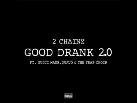 2 Chainz Ft. Gucci Mane, Quavo & The Trap Choir - Good Drank 2.0